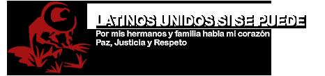 Latinos Unidos, Si se puede!
